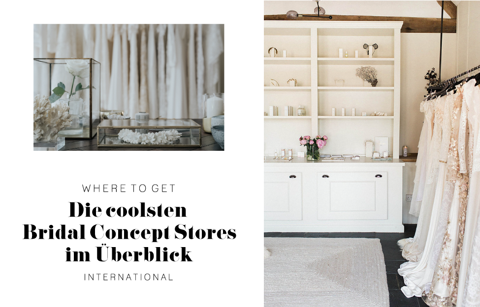Where to get: Bridal Concept Stores im Überblick